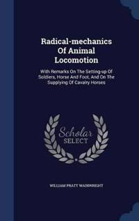 Radical-Mechanics of Animal Locomotion