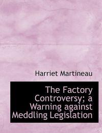 The Factory Controversy; A Warning Against Meddling Legislation