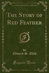 The Story of Red Feather (Classic Reprint)