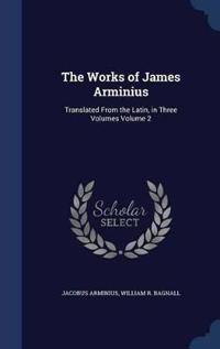 The Works of James Arminius
