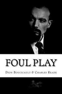 Foul Play: (Dion Boucicault & Charles Reade Classics Collection)