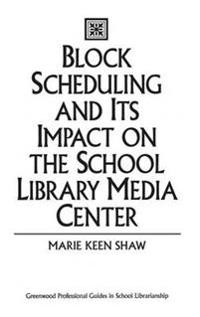 Block Scheduling and Its Impact on the School Library Media Center
