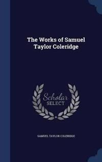The Works of Samuel Taylor Coleridge