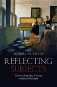 Reflecting Subjects: Passion, Sympathy, and Society in Humes Philosophy