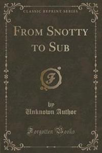 From Snotty to Sub (Classic Reprint)