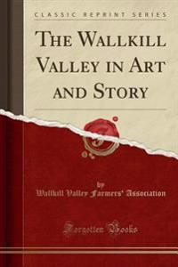 The Wallkill Valley in Art and Story (Classic Reprint)