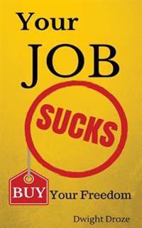 Your Job Sucks: Buy Your Freedom.