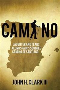Camino: Laughter and Tears Along Spain's 500-Mile Camino de Santiago