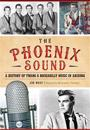 The Phoenix Sound: A History of Twang and Rockabilly Music in Arizona