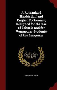 A Romanized Hindustani and English Dictionary, Designed for the Use of Schools and for Vernacular Students of the Language