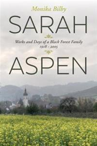 Sarah Aspen: Works and Days of a Black Forest Family: 1918 - 2005