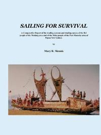 Sailing for Survival: A Comparative Report of the Trading Systems and Trading Canoes of the Bel People in the Madang Area and of the Motu Pe