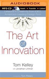 The Art of Innovation: Lessons in Creativity from Ideo, America's Leading Design Firm