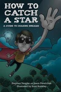 How to Catch a Star - A Guide to Chasing Dreams