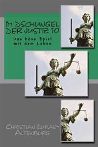 Im Dschungel Der Justiz 10: Das Bose Spiel Mit Dem Leben