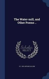 The Water-Mill, and Other Poems ..