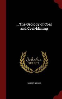 ...the Geology of Coal and Coal-Mining