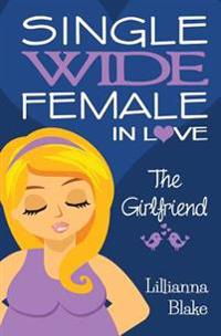 The Girlfriend (Single Wide Female in Love, Book 2)