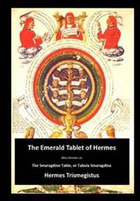The Emerald Tablet of Hermes: The Smaragdine Table, or Tabula Smaragdina