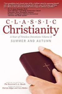 Classic Christianity a Year of Timeless Devotions Volume II: Summer and Autumn