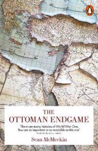 Ottoman endgame - war, revolution and the making of the modern middle east,