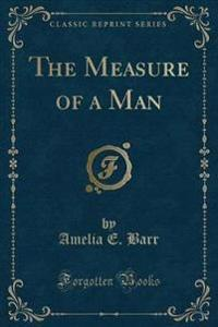 The Measure of a Man (Classic Reprint)