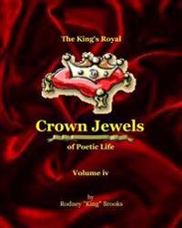 The King's Royal Crown Jewels of Poetic Life: Volume IV: Volume IV