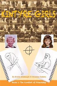 Kintyre Girls: Book 1: The Comfort of Friendship