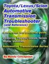 Toyota/Lexus/Scion Automotive Transmission Troubleshooter and Reference: Automotive Transmission Series