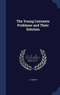The Young Convents Problmes and Their Solution