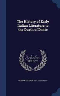 The History of Early Italian Literature to the Death of Dante