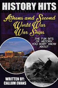The Fun Bits of History You Don't Know about Athens and Second World War Warships: Illustrated Fun Learning for Kids