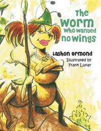The Worm Who Wanted No Wings