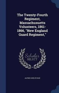 The Twenty-Fourth Regiment, Massachusuetts Volunteers, 1861-1866, New England Guard Regiment,