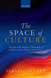 Space of Culture: Towards a Neo-Kantian Philosophy of Culture (Cohen, Natorp, and Cassirer)