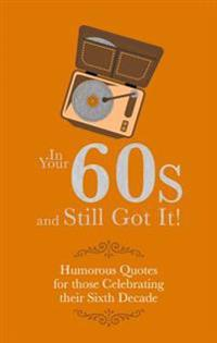 In Your 60s and Still Crazy!: Humorous Quotes for Those Celebrating Their Sixth Decade