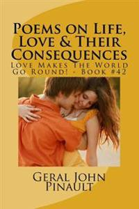 Poems on Life, Love & Their Consequences: Love Makes the World Go Round! - Book #42