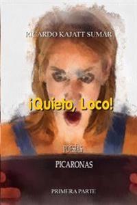 ¡quieto Loco!: Poesías Picaronas