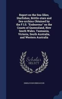 Report on the Sea-Lilies, Starfishes, Brittle-Stars and Sea-Urchins Obtained by the F.I.S. Endeavour on the Coasts of Queensland, New South Wales, Tasmania, Victoria, South Australia, and Western Australia