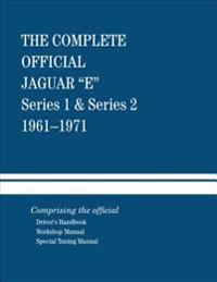 The Complete Official Jaguar E-Type Series 1 & Series 2: 1961-1971: Comprising the Official Driver's Handbook, Workshop Manual and Special Tuning Manu