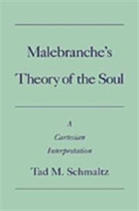 Malebranche's Theory of the Soul: A Cartesian Interpretation