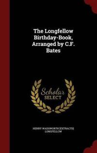 The Longfellow Birthday-Book, Arranged by C.F. Bates