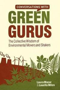 Conversations with Green Gurus: The Collective Wisdom of Environmental Movers and Shakers