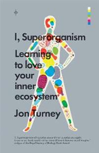 I, Superorganism: Learning to Love Your Inner Ecosystem