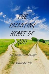 The Relenting Heart of God: Can Things Really Change?
