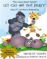 Let Go of the Bully.: Using Eft and Matrix Reimprinting