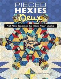 Pieced Hexies Deux - 10 New Designs to Rock Your Quilts