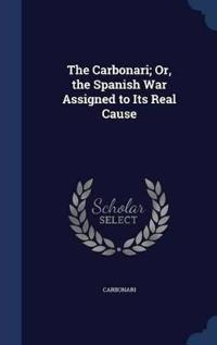 The Carbonari; Or, the Spanish War Assigned to Its Real Cause