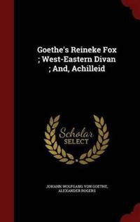 Goethe's Reineke Fox; West-Eastern Divan; And, Achilleid