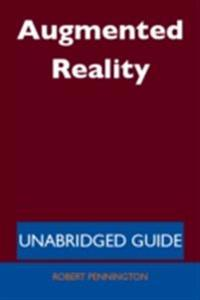 Augmented Reality - Unabridged Guide